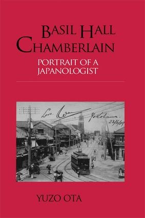 Basil Hall Chamberlain: Portrait of a Japanologist, 1st Edition (Paperback) book cover