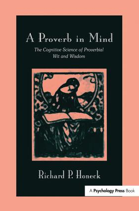 A Proverb in Mind: The Cognitive Science of Proverbial Wit and Wisdom, 1st Edition (Paperback) book cover