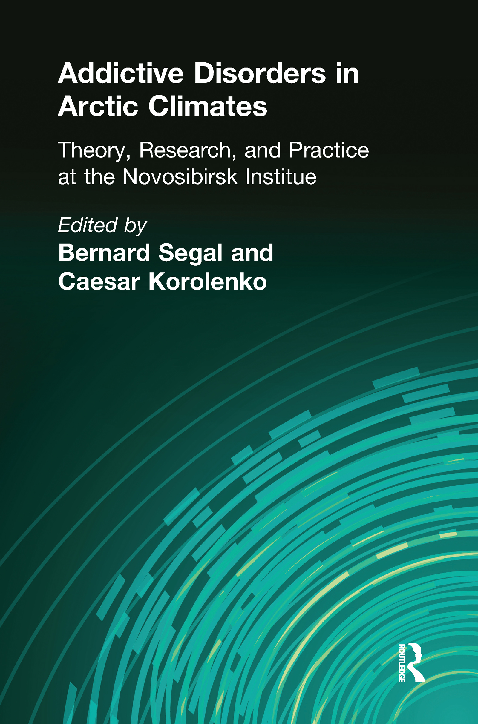 Addictive Disorders in Arctic Climates: Theory, Research, and Practice at the Novosibirsk Institute book cover