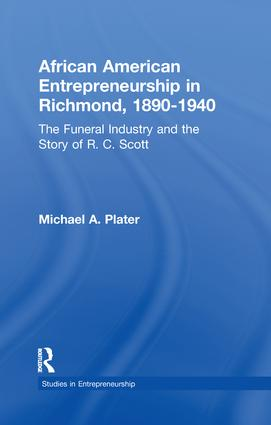 African American Entrepreneurship in Richmond, 1890-1940: The Funeral Industry and the Story of R.C. Scott book cover