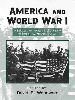 America and World War I: A Selected Annotated Bibliography of English-Language Sources, 2nd Edition (Paperback) book cover