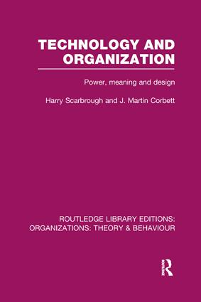 Technology and Organization (RLE: Organizations): Power, Meaning and Deisgn book cover