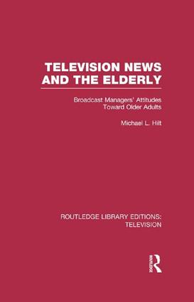 Television News and the Elderly: Broadcast Managers' Attitudes Toward Older Adults book cover