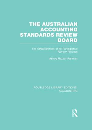 The Australian Accounting Standards Review Board (RLE Accounting): The Establishment of its Participative Review Process, 1st Edition (Paperback) book cover