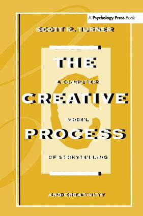 The Creative Process: A Computer Model of Storytelling and Creativity, 1st Edition (Paperback) book cover
