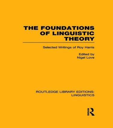 The Foundations of Linguistic Theory (RLE Linguistics B: Grammar): Selected Writings of Roy Harris, 1st Edition (Paperback) book cover