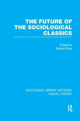 The Future of the Sociological Classics (RLE Social Theory)