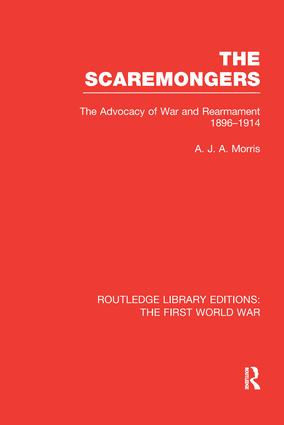 The Scaremongers (RLE The First World War): The Advocacy of War and Rearmament 1896-1914 book cover