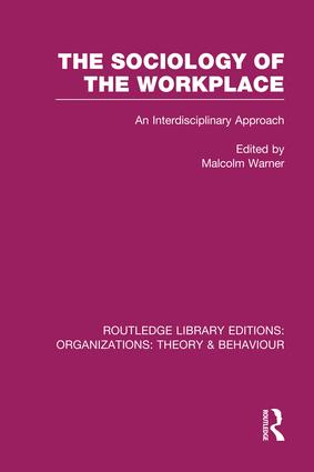 The Sociology of the Workplace (RLE: Organizations): 1st Edition (Paperback) book cover