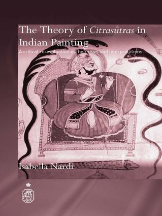 The Theory of Citrasutras in Indian Painting: A Critical Re-evaluation of their Uses and Interpretations book cover
