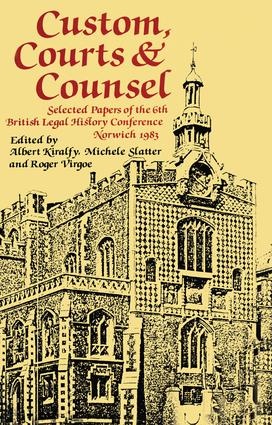 Custom, Courts, and Counsel: Selected Papers of the 6th British Legal History Conference, Norwich 1983, 1st Edition (Paperback) book cover