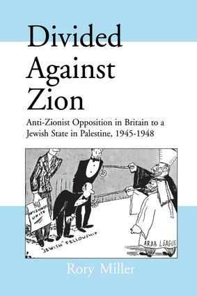 Divided Against Zion: Anti-Zionist Opposition to the Creation of a Jewish State in Palestine, 1945-1948 book cover