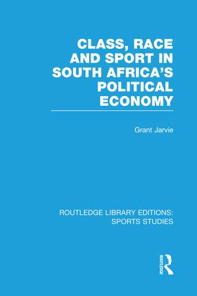 Class, Race and Sport in South Africa's Political Economy (RLE Sports Studies) book cover