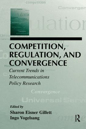 Competition, Regulation, and Convergence: Current Trends in Telecommunications Policy Research, 1st Edition (Paperback) book cover