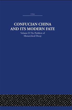 Confucian China and its Modern Fate: Volume Two: The Problem of Monarchical Decay, 1st Edition (Paperback) book cover