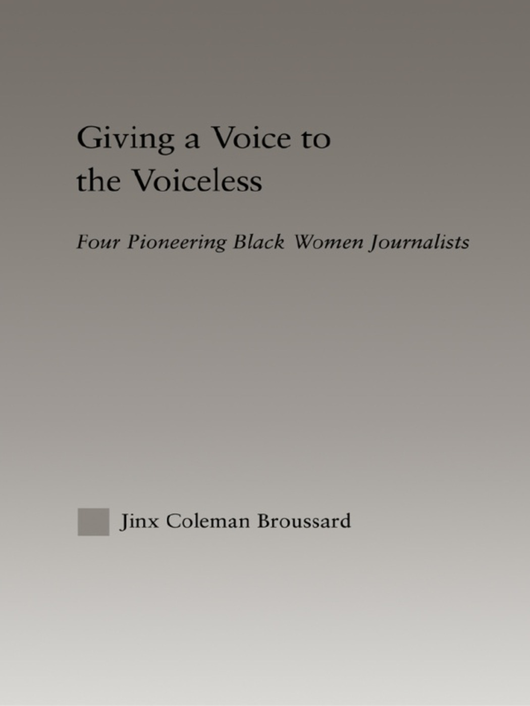 Giving a Voice to the Voiceless: Four Pioneering Black Women Journalists, 1st Edition (Paperback) book cover