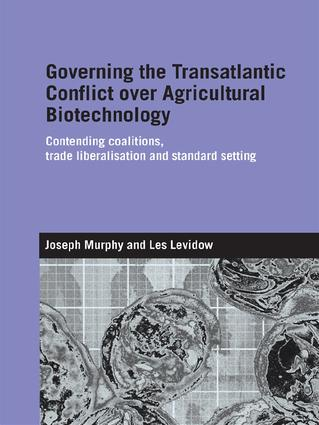 Governing the Transatlantic Conflict over Agricultural Biotechnology: Contending Coalitions, Trade Liberalisation and Standard Setting, 1st Edition (Paperback) book cover