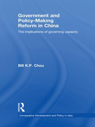 Government and Policy-Making Reform in China: The Implications of Governing Capacity, 1st Edition (Paperback) book cover