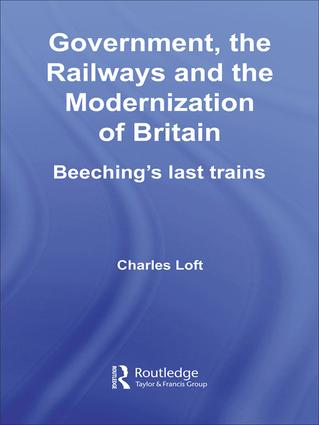 Government, the Railways and the Modernization of Britain: Beeching's Last Trains book cover