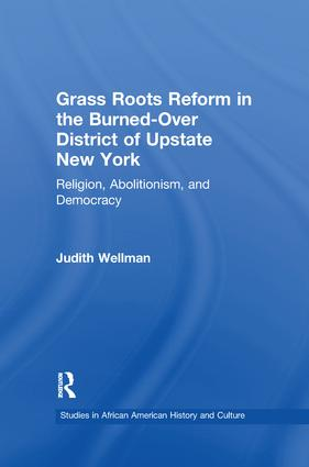 Grassroots Reform in the Burned-over District of Upstate New York: Religion, Abolitionism, and Democracy, 1st Edition (Paperback) book cover