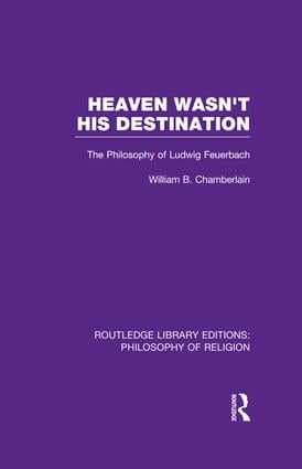 Heaven Wasn't His Destination: The Philosophy of Ludwig Feuerbach, 1st Edition (Paperback) book cover