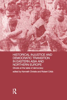 Historical Injustice and Democratic Transition in Eastern Asia and Northern Europe: Ghosts at the Table of Democracy book cover