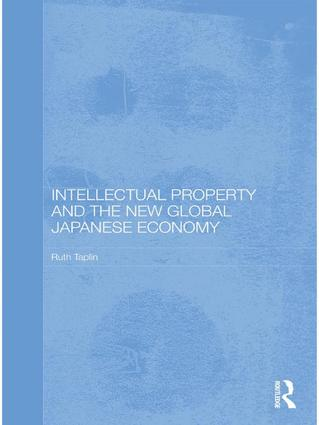 Intellectual Property and the New Global Japanese Economy book cover