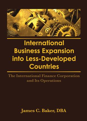 International Business Expansion Into Less-Developed Countries: The International Finance Corporation and Its Operations book cover