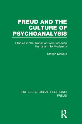 Freud and the Culture of Psychoanalysis (RLE: Freud): Studies in the Transition from Victorian Humanism to Modernity, 1st Edition (Paperback) book cover