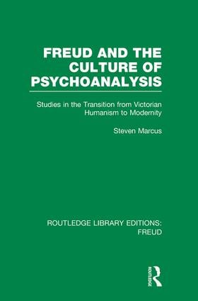 Freud and the Culture of Psychoanalysis (RLE: Freud): Studies in the Transition from Victorian Humanism to Modernity book cover