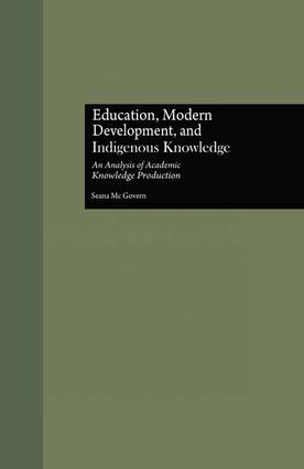 Education, Modern Development, and Indigenous Knowledge: An Analysis of Academic Knowledge Production, 1st Edition (Paperback) book cover