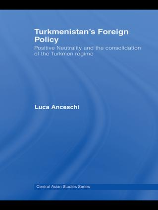 Turkmenistan's Foreign Policy: Positive Neutrality and the consolidation of the Turkmen Regime book cover
