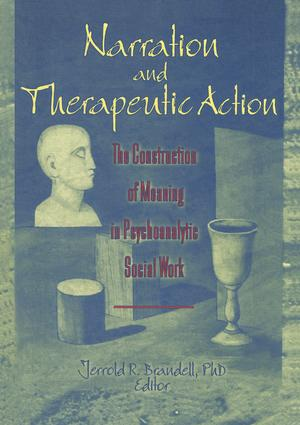 Narration and Therapeutic Action: The Construction of Meaning in Psychoanalytic Social Work, 1st Edition (Paperback) book cover