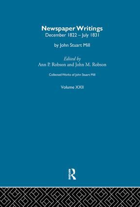 Collected Works of John Stuart Mill: XXII. Newspaper Writings Vol A, 1st Edition (Paperback) book cover