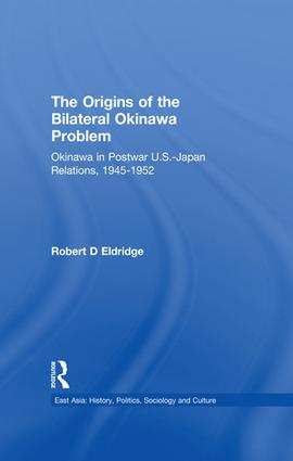 The Origins of the Bilateral Okinawa Problem: Okinawa in Postwar US-Japan Relations, 1945-1952 book cover