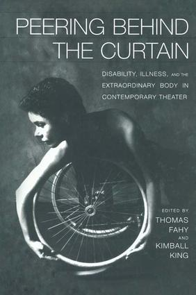 Peering Behind the Curtain: Disability, Illness, and the Extraordinary Body in Contemporary Theatre book cover