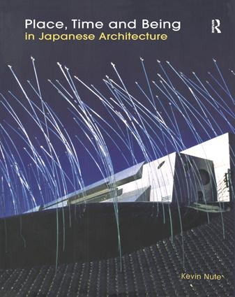 Place, Time and Being in Japanese Architecture