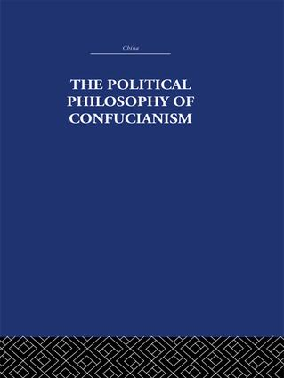 The Political Philosophy of Confucianism: An interpretation of the social and political ideas of Confucius, his forerunners, and his early disciples., 1st Edition (Paperback) book cover