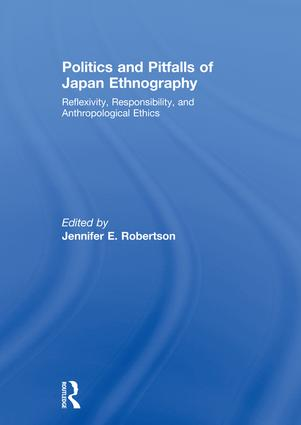 Politics and Pitfalls of Japan Ethnography: Reflexivity, Responsibility, and Anthropological Ethics book cover