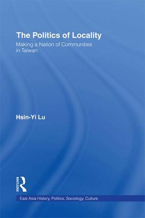 The Politics of Locality: Making a Nation of Communities in Taiwan book cover