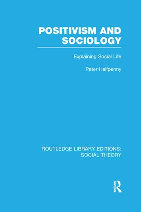 Positivism and Sociology: Explaining Social Life book cover