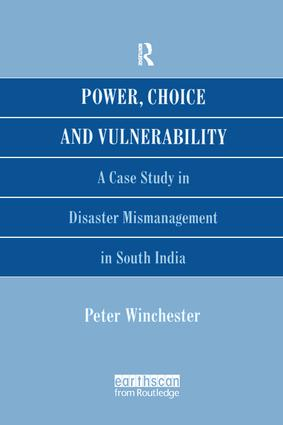 Power, Choice and Vulnerability: A Case Study in Disaster Mismanagement in South India, 1st Edition (Paperback) book cover