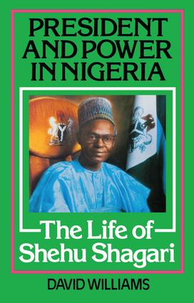 President and Power in Nigeria: The Life of Shehu Shagari, 1st Edition (Paperback) book cover