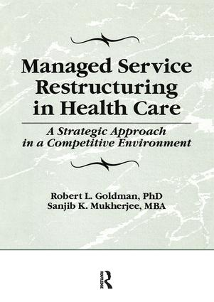 Managed Service Restructuring in Health Care: A Strategic Approach in a Competitive Environment, 1st Edition (Paperback) book cover