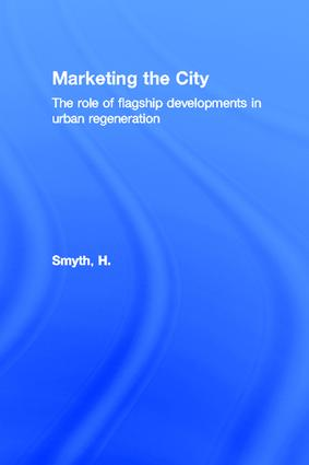 Marketing the City: The role of flagship developments in urban regeneration, 1st Edition (Paperback) book cover