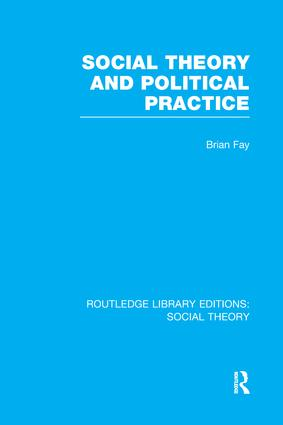 Social Theory and Political Practice (RLE Social Theory) book cover