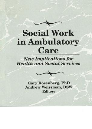 Social Work in Ambulatory Care: New Implications for Health and Social Services book cover