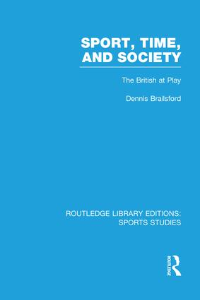 Sport, Time and Society (RLE Sports Studies): The British at Play book cover