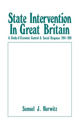 State Intervention in Great Britain: Study of Economic Control and Social Response, 1914-1919, 1st Edition (Paperback) book cover