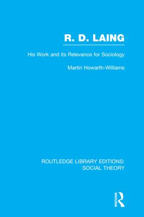 R.D. Laing: His Work and its Relevance for Sociology (RLE Social Theory)